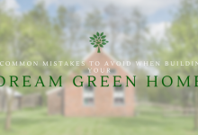 Photo of 5 Common Mistakes to Avoid When Building Your Dream Green Home